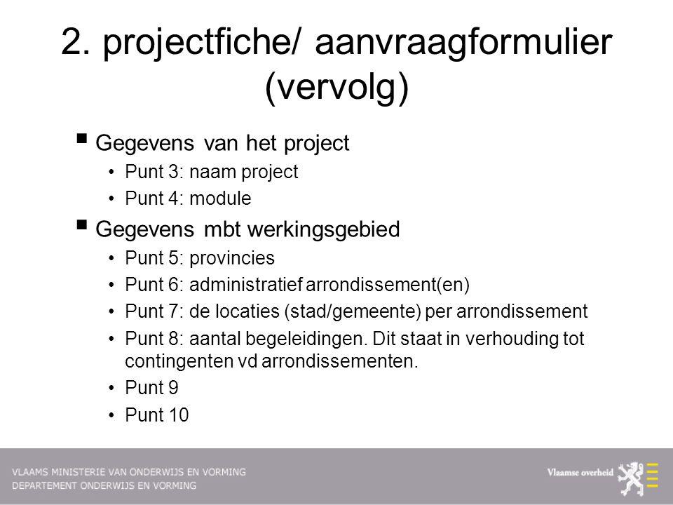 2. projectfiche/ aanvraagformulier (vervolg)  Gegevens van het project Punt 3: naam project Punt 4: module  Gegevens mbt werkingsgebied Punt 5: prov