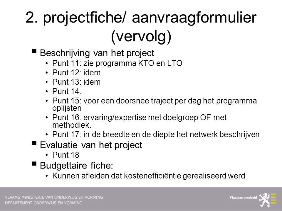 2. projectfiche/ aanvraagformulier (vervolg)  Beschrijving van het project Punt 11: zie programma KTO en LTO Punt 12: idem Punt 13: idem Punt 14: Pun