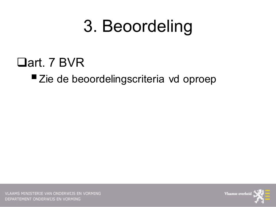 3. Beoordeling  art. 7 BVR  Zie de beoordelingscriteria vd oproep