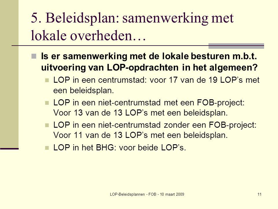 LOP-Beleidsplannen - FOB - 10 maart 200911 5. Beleidsplan: samenwerking met lokale overheden… Is er samenwerking met de lokale besturen m.b.t. uitvoer