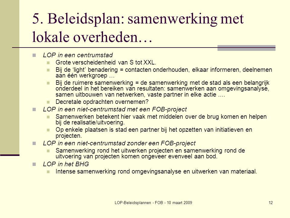 LOP-Beleidsplannen - FOB - 10 maart 200912 5. Beleidsplan: samenwerking met lokale overheden… LOP in een centrumstad Grote verscheidenheid van S tot X