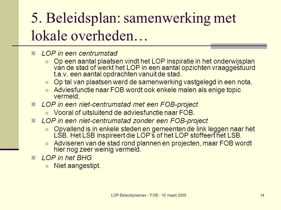 LOP-Beleidsplannen - FOB - 10 maart 200914 5. Beleidsplan: samenwerking met lokale overheden… LOP in een centrumstad Op een aantal plaatsen vindt het