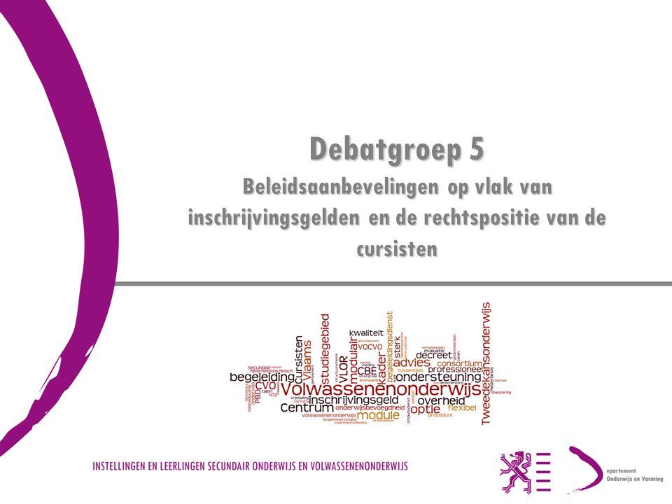 Debatgroep 5 Beleidsaanbevelingen op vlak van inschrijvingsgelden en de rechtspositie van de cursisten
