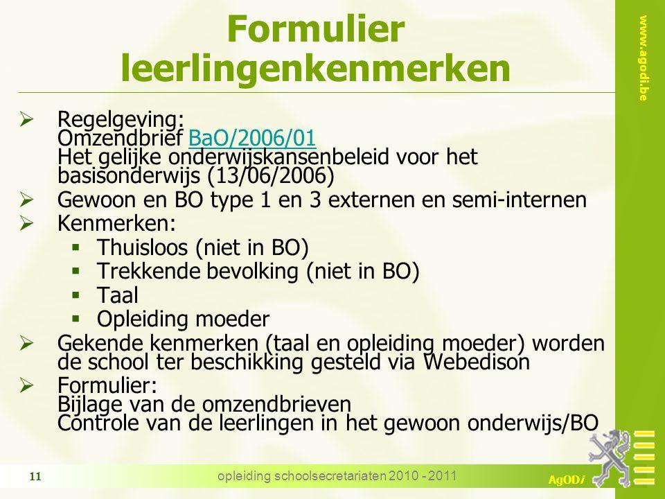 www.agodi.be AgODi opleiding schoolsecretariaten 2010 - 2011 11 Formulier leerlingenkenmerken  Regelgeving: Omzendbrief BaO/2006/01 Het gelijke onder