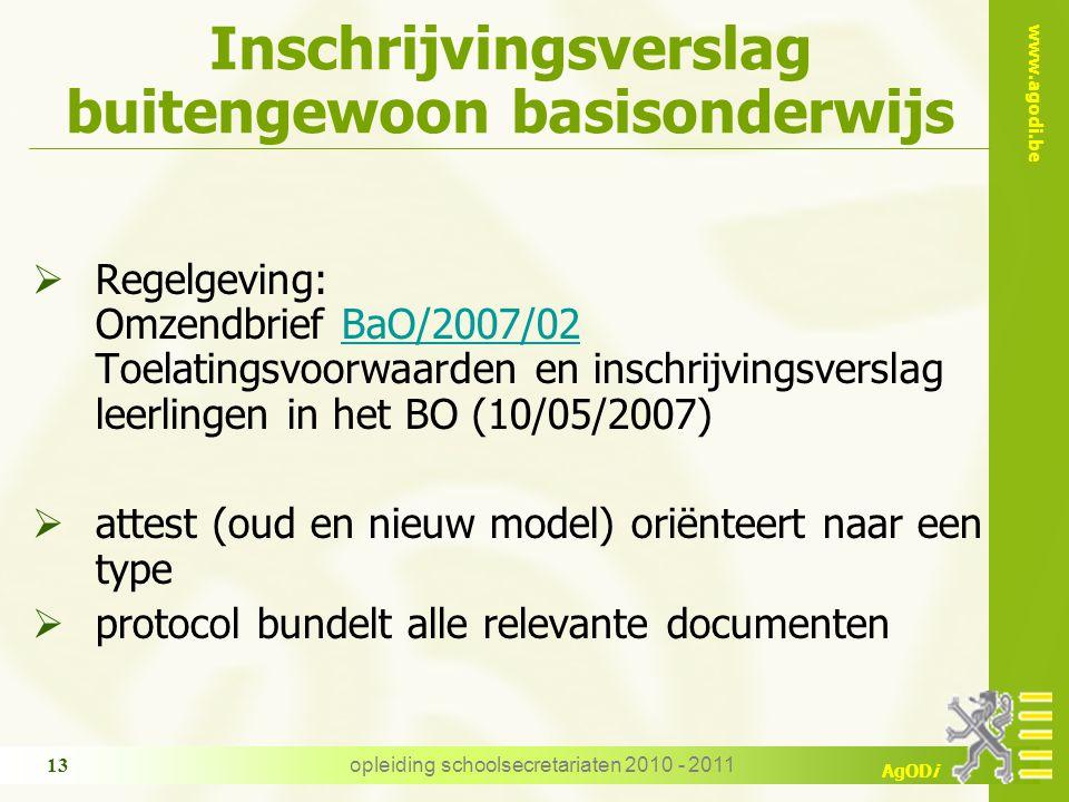 www.agodi.be AgODi opleiding schoolsecretariaten 2010 - 2011 13 Inschrijvingsverslag buitengewoon basisonderwijs  Regelgeving: Omzendbrief BaO/2007/0