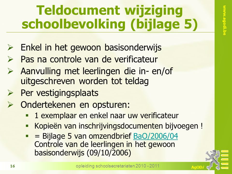 www.agodi.be AgODi opleiding schoolsecretariaten 2010 - 2011 16 Teldocument wijziging schoolbevolking (bijlage 5)  Enkel in het gewoon basisonderwijs