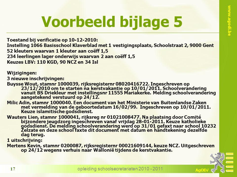 www.agodi.be AgODi opleiding schoolsecretariaten 2010 - 2011 17 Voorbeeld bijlage 5 Toestand bij verificatie op 10-12-2010: Instelling 1066 Basisschoo