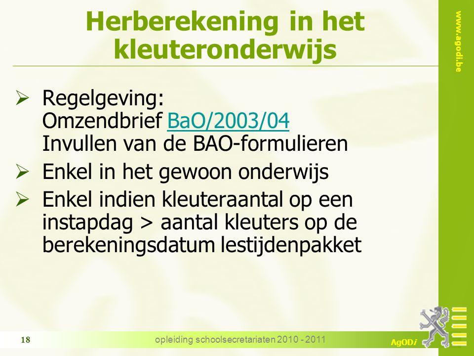 www.agodi.be AgODi opleiding schoolsecretariaten 2010 - 2011 18 Herberekening in het kleuteronderwijs  Regelgeving: Omzendbrief BaO/2003/04 Invullen