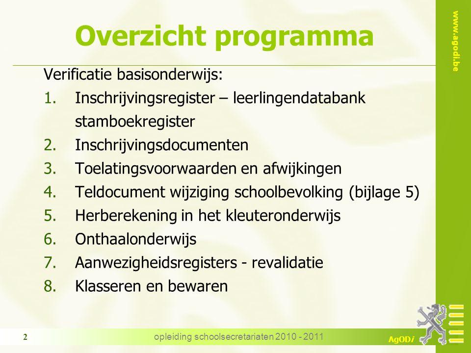 www.agodi.be AgODi opleiding schoolsecretariaten 2010 - 2011 2 Overzicht programma Verificatie basisonderwijs: 1.Inschrijvingsregister – leerlingendat