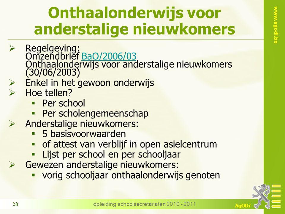 www.agodi.be AgODi opleiding schoolsecretariaten 2010 - 2011 20 Onthaalonderwijs voor anderstalige nieuwkomers  Regelgeving: Omzendbrief BaO/2006/03