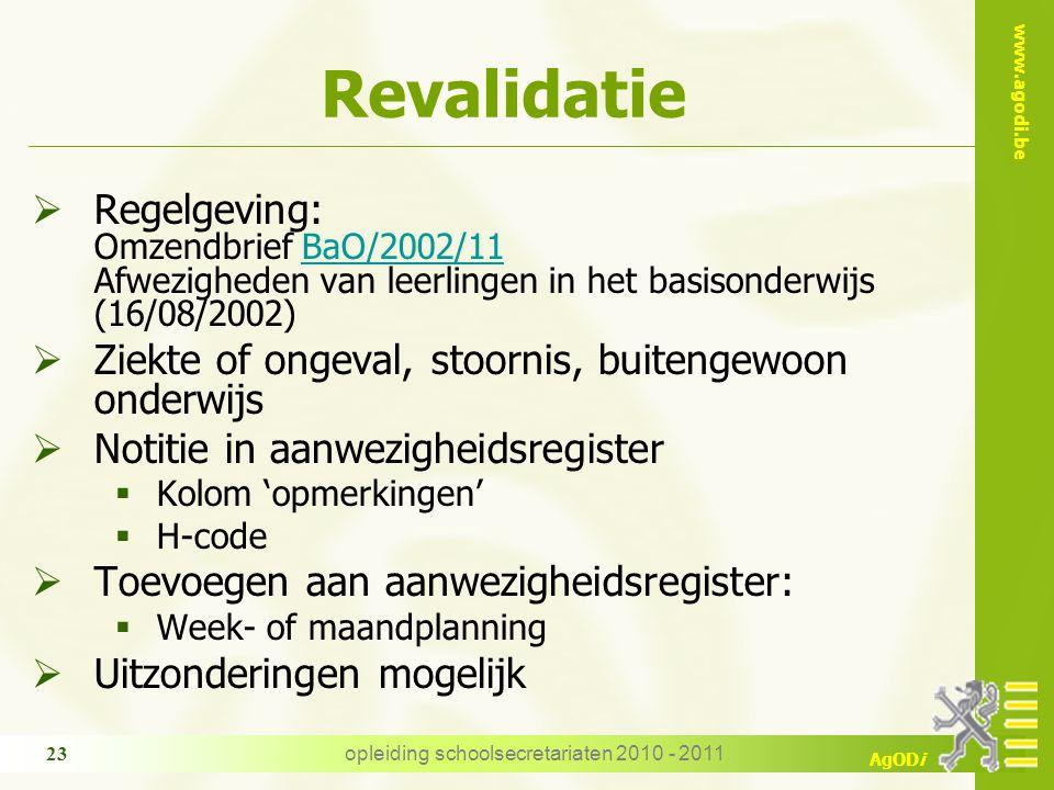 www.agodi.be AgODi opleiding schoolsecretariaten 2010 - 2011 23 Revalidatie  Regelgeving: Omzendbrief BaO/2002/11 Afwezigheden van leerlingen in het
