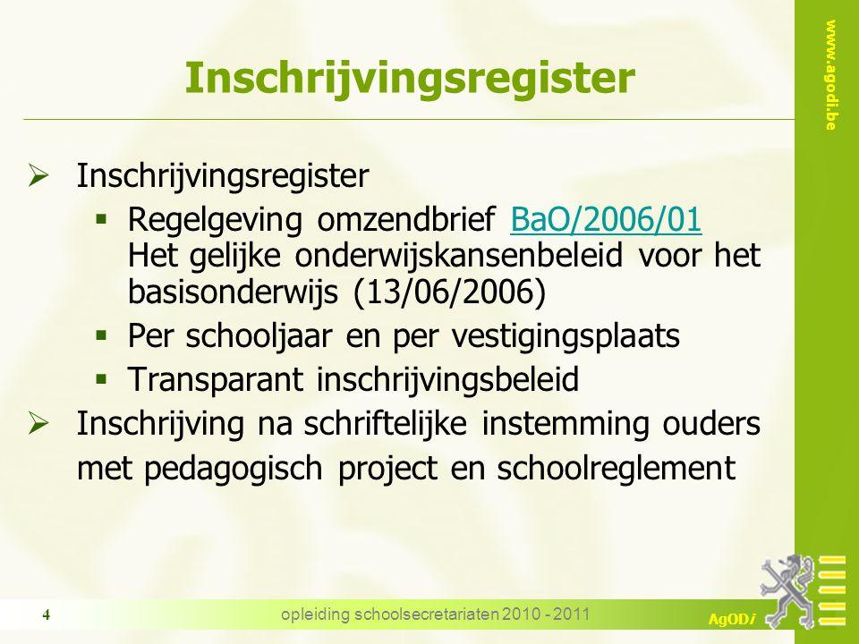 www.agodi.be AgODi opleiding schoolsecretariaten 2010 - 2011 4 Inschrijvingsregister  Inschrijvingsregister  Regelgeving omzendbrief BaO/2006/01 Het