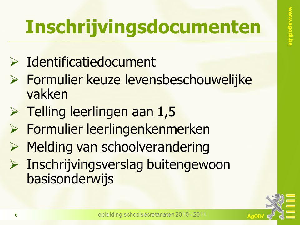 www.agodi.be AgODi opleiding schoolsecretariaten 2010 - 2011 6 Inschrijvingsdocumenten  Identificatiedocument  Formulier keuze levensbeschouwelijke