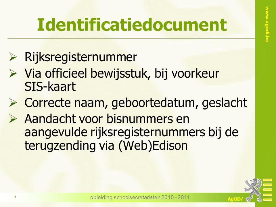 www.agodi.be AgODi opleiding schoolsecretariaten 2010 - 2011 7 Identificatiedocument  Rijksregisternummer  Via officieel bewijsstuk, bij voorkeur SI