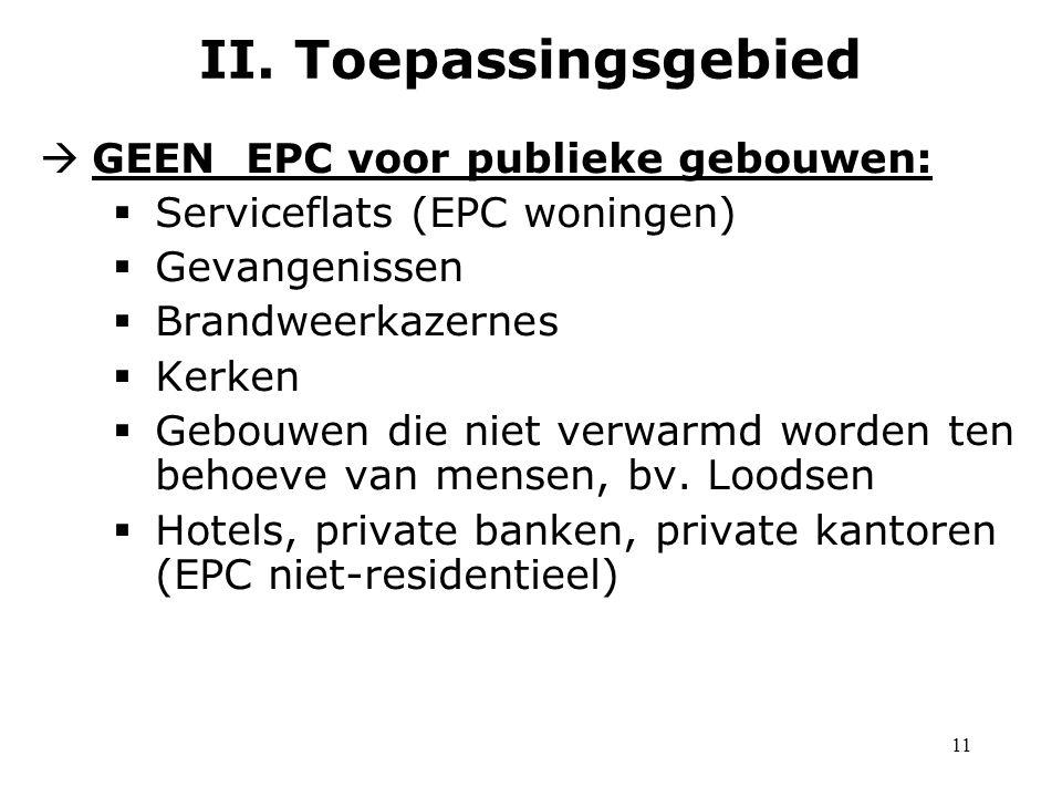 11  GEEN EPC voor publieke gebouwen:  Serviceflats (EPC woningen)  Gevangenissen  Brandweerkazernes  Kerken  Gebouwen die niet verwarmd worden ten behoeve van mensen, bv.