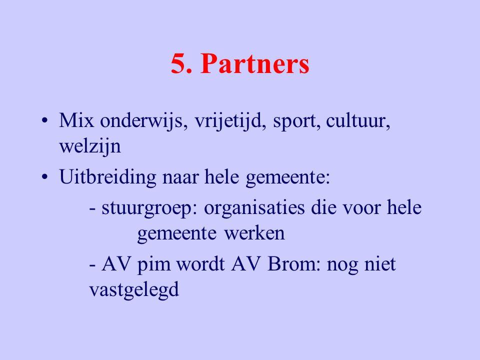 5. Partners Mix onderwijs, vrijetijd, sport, cultuur, welzijn Uitbreiding naar hele gemeente: - stuurgroep: organisaties die voor hele gemeente werken
