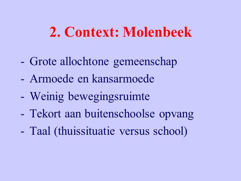 2. Context: Molenbeek -Grote allochtone gemeenschap -Armoede en kansarmoede -Weinig bewegingsruimte -Tekort aan buitenschoolse opvang -Taal (thuissitu