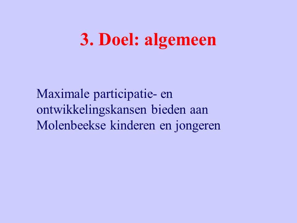 3. Doel: algemeen Maximale participatie- en ontwikkelingskansen bieden aan Molenbeekse kinderen en jongeren