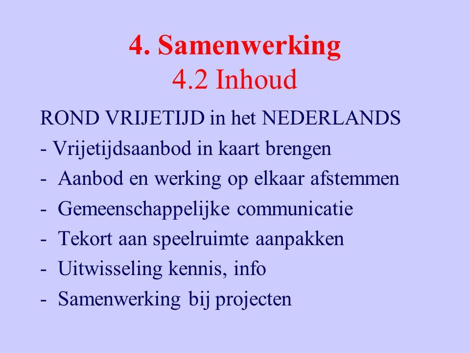 4. Samenwerking 4.2 Inhoud ROND VRIJETIJD in het NEDERLANDS - Vrijetijdsaanbod in kaart brengen -Aanbod en werking op elkaar afstemmen -Gemeenschappel