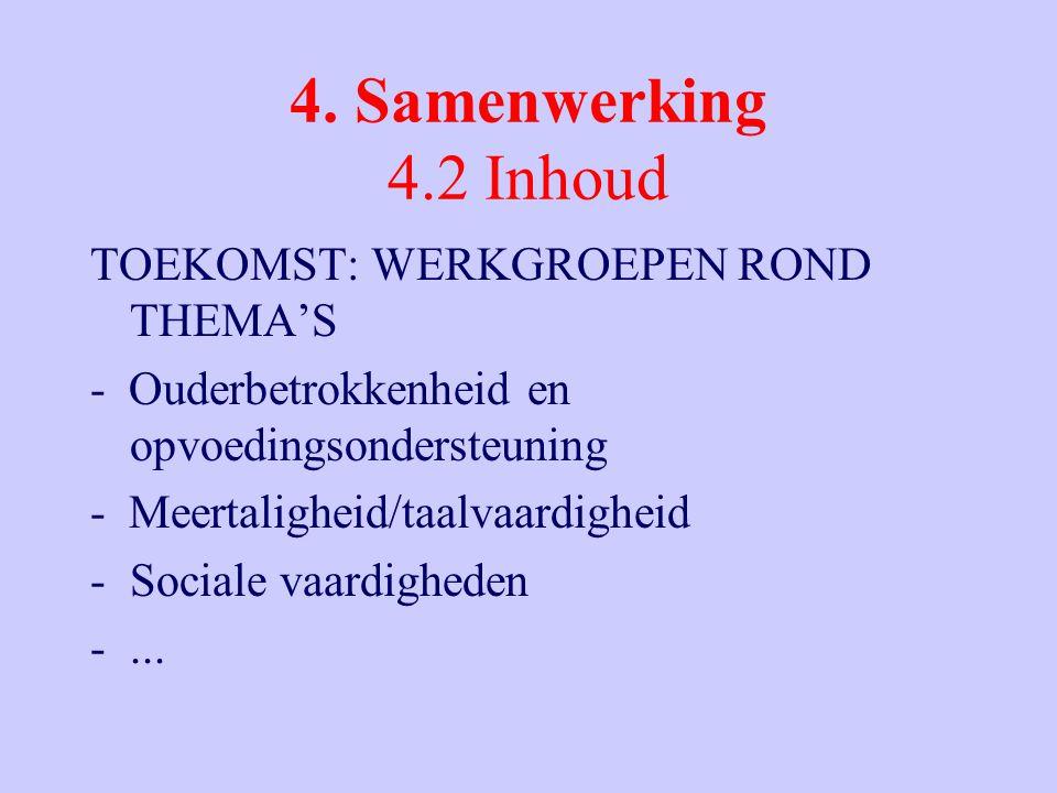 4. Samenwerking 4.2 Inhoud TOEKOMST: WERKGROEPEN ROND THEMA'S - Ouderbetrokkenheid en opvoedingsondersteuning - Meertaligheid/taalvaardigheid -Sociale