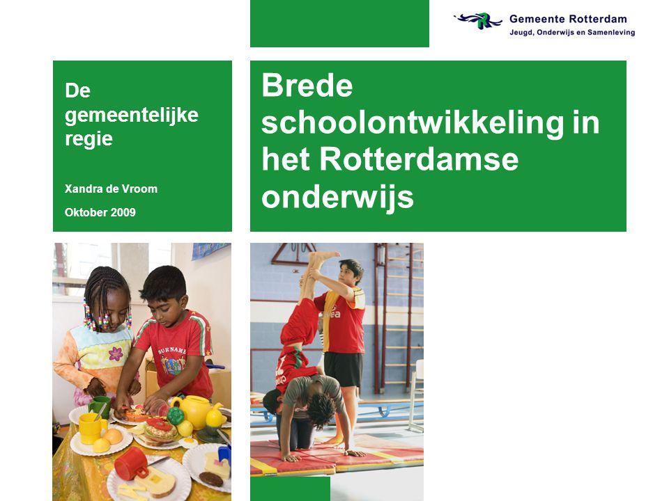 Brede schoolontwikkeling in het Rotterdamse onderwijs De gemeentelijke regie Xandra de Vroom Oktober 2009