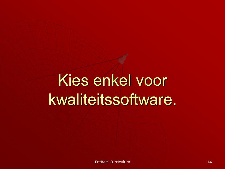 Entiteit Curriculum 14 Kies enkel voor kwaliteitssoftware.