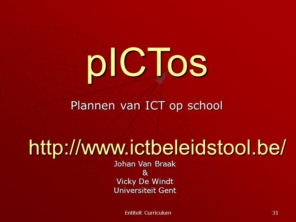 Entiteit Curriculum 31 pICTos Plannen van ICT op school Johan Van Braak & Vicky De Windt Universiteit Gent http://www.ictbeleidstool.be/