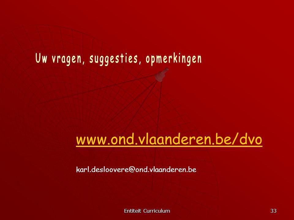 Entiteit Curriculum 33 www.ond.vlaanderen.be/dvo karl.desloovere@ond.vlaanderen.be
