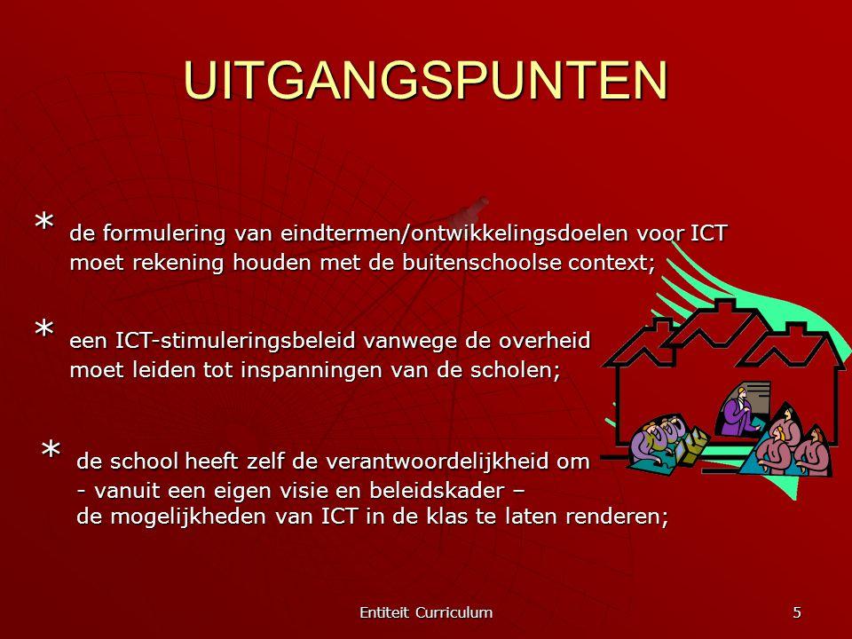 Entiteit Curriculum 5 UITGANGSPUNTEN * de formulering van eindtermen/ontwikkelingsdoelen voor ICT moet rekening houden met de buitenschoolse context;
