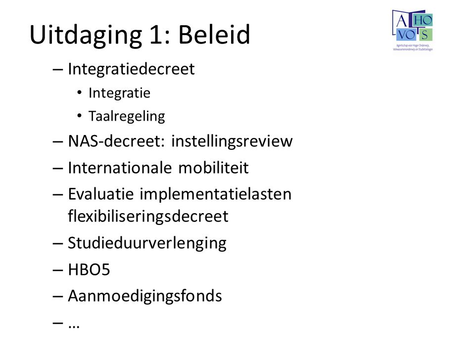 Uitdaging 1: Beleid – Integratiedecreet Integratie Taalregeling – NAS-decreet: instellingsreview – Internationale mobiliteit – Evaluatie implementatie