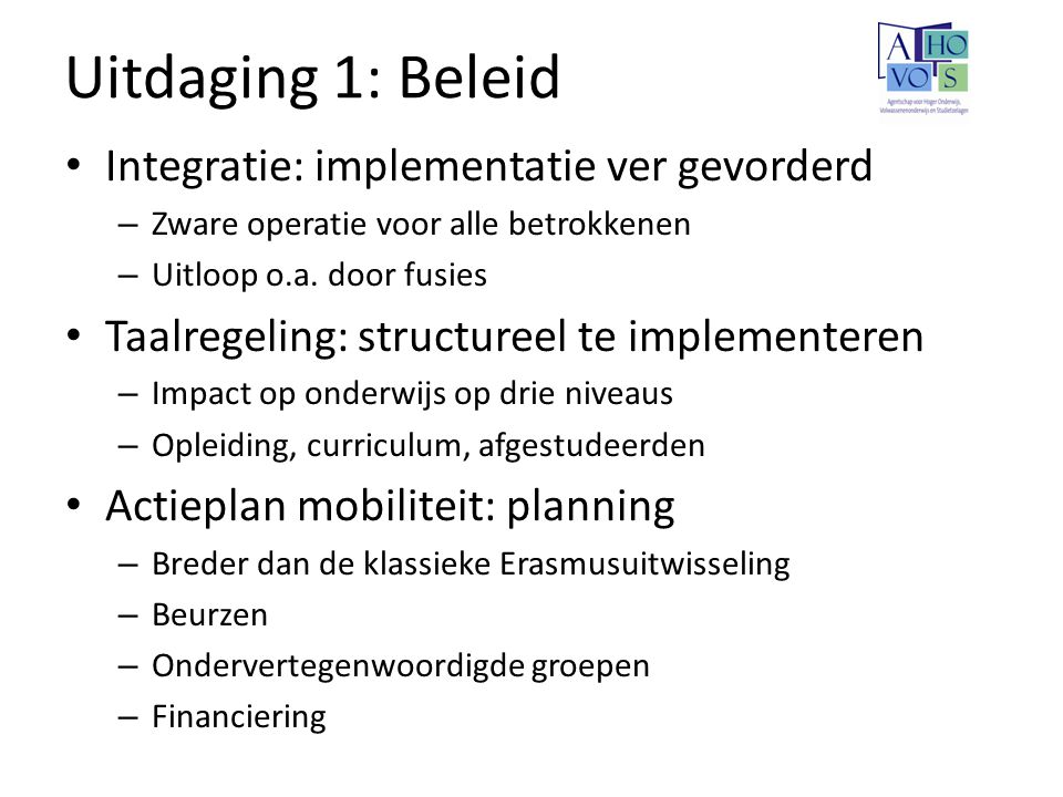 Uitdaging 1: Beleid Integratie: implementatie ver gevorderd – Zware operatie voor alle betrokkenen – Uitloop o.a. door fusies Taalregeling: structuree