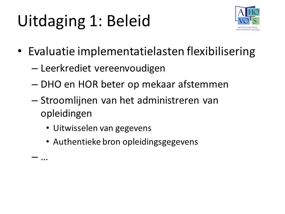 Uitdaging 1: Beleid Evaluatie implementatielasten flexibilisering – Leerkrediet vereenvoudigen – DHO en HOR beter op mekaar afstemmen – Stroomlijnen v