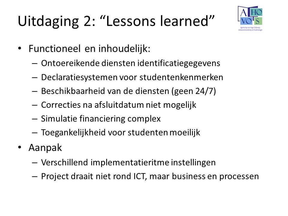 """Uitdaging 2: """"Lessons learned"""" Functioneel en inhoudelijk: – Ontoereikende diensten identificatiegegevens – Declaratiesystemen voor studentenkenmerken"""