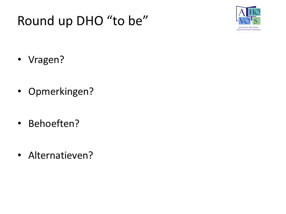 """Round up DHO """"to be"""" Vragen? Opmerkingen? Behoeften? Alternatieven?"""