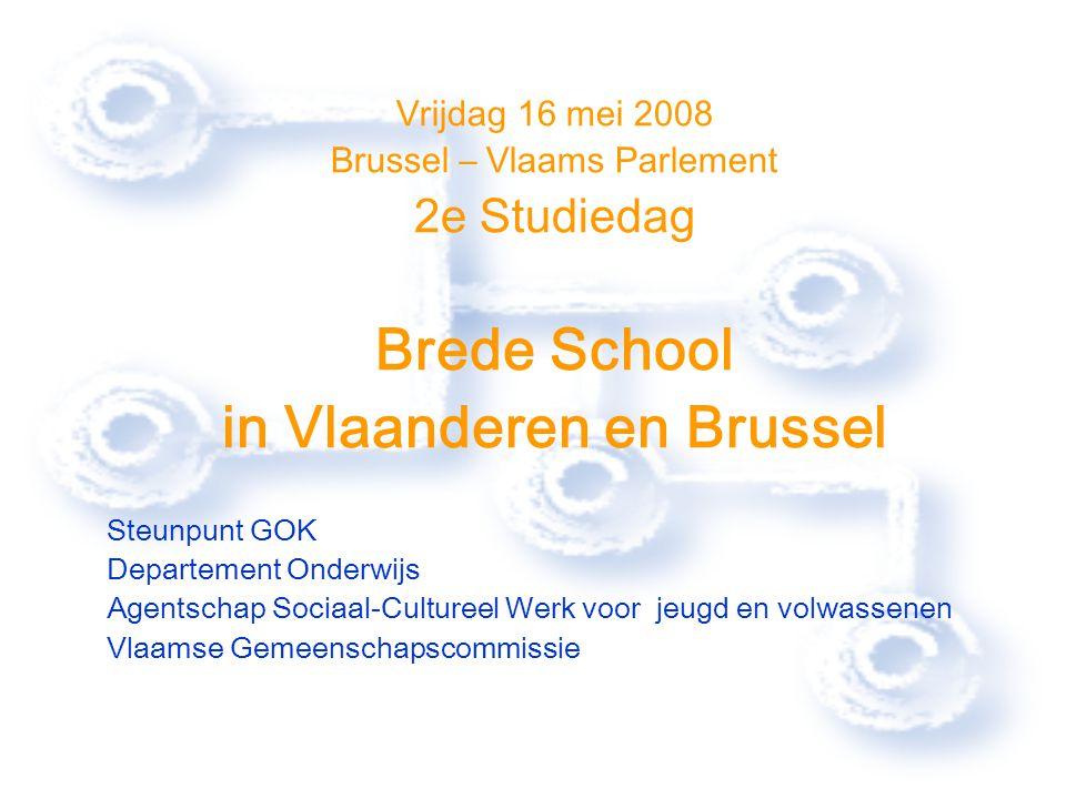 Vrijdag 16 mei 2008 Brussel – Vlaams Parlement 2e Studiedag Brede School in Vlaanderen en Brussel Steunpunt GOK Departement Onderwijs Agentschap Sociaal-Cultureel Werk voor jeugd en volwassenen Vlaamse Gemeenschapscommissie