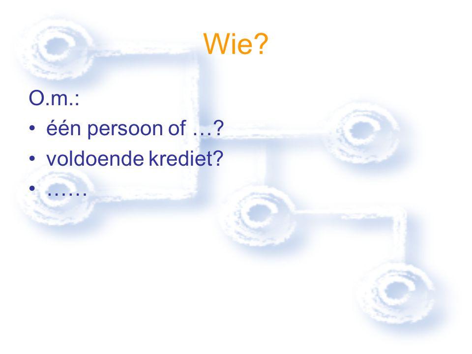 Wie O.m.: één persoon of … voldoende krediet ……