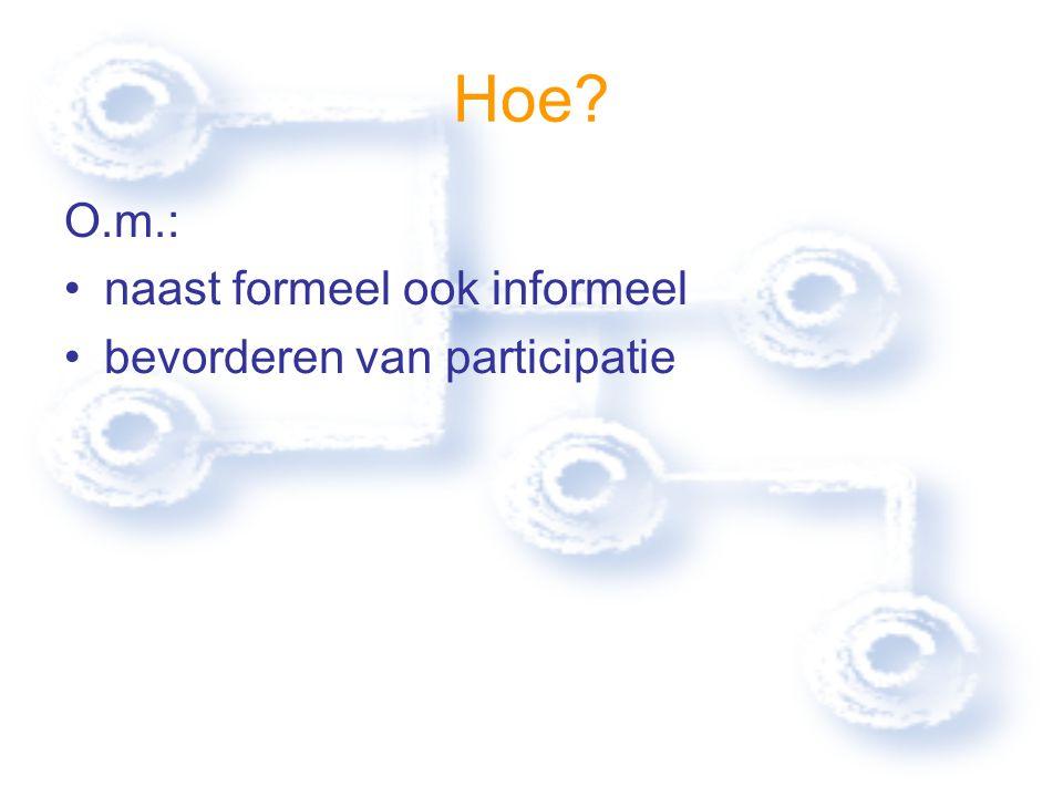 Hoe O.m.: naast formeel ook informeel bevorderen van participatie