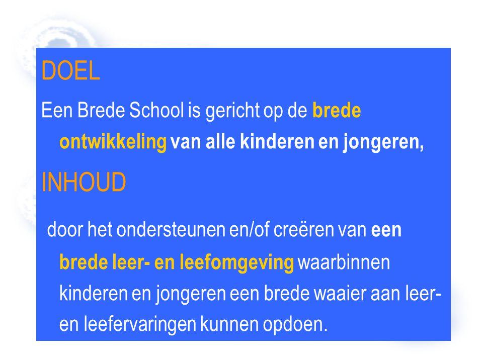 DOEL Een Brede School is gericht op de brede ontwikkeling van alle kinderen en jongeren, INHOUD door het ondersteunen en/of creëren van een brede leer- en leefomgeving waarbinnen kinderen en jongeren een brede waaier aan leer- en leefervaringen kunnen opdoen.