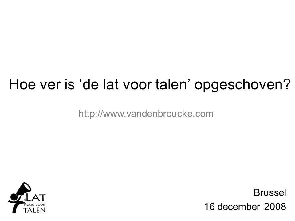 Brussel 16 december 2008 http://www.vandenbroucke.com Hoe ver is 'de lat voor talen' opgeschoven?