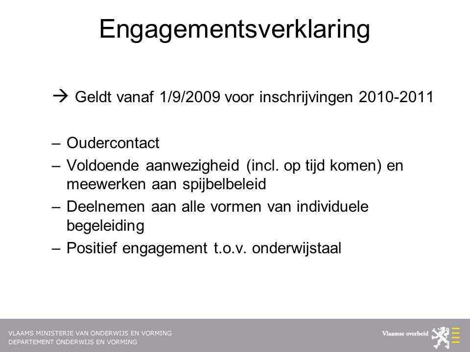 Engagementsverklaring  Geldt vanaf 1/9/2009 voor inschrijvingen 2010-2011 –Oudercontact –Voldoende aanwezigheid (incl. op tijd komen) en meewerken aa