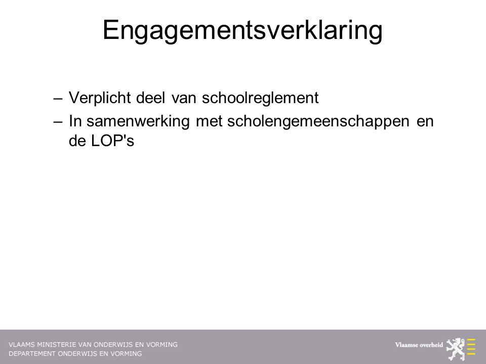 Engagementsverklaring –Verplicht deel van schoolreglement –In samenwerking met scholengemeenschappen en de LOP s