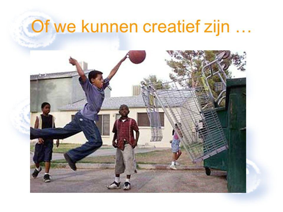 Of we kunnen creatief zijn …