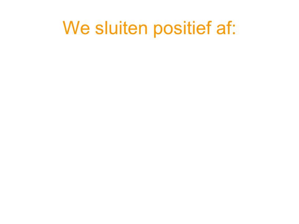 We sluiten positief af:
