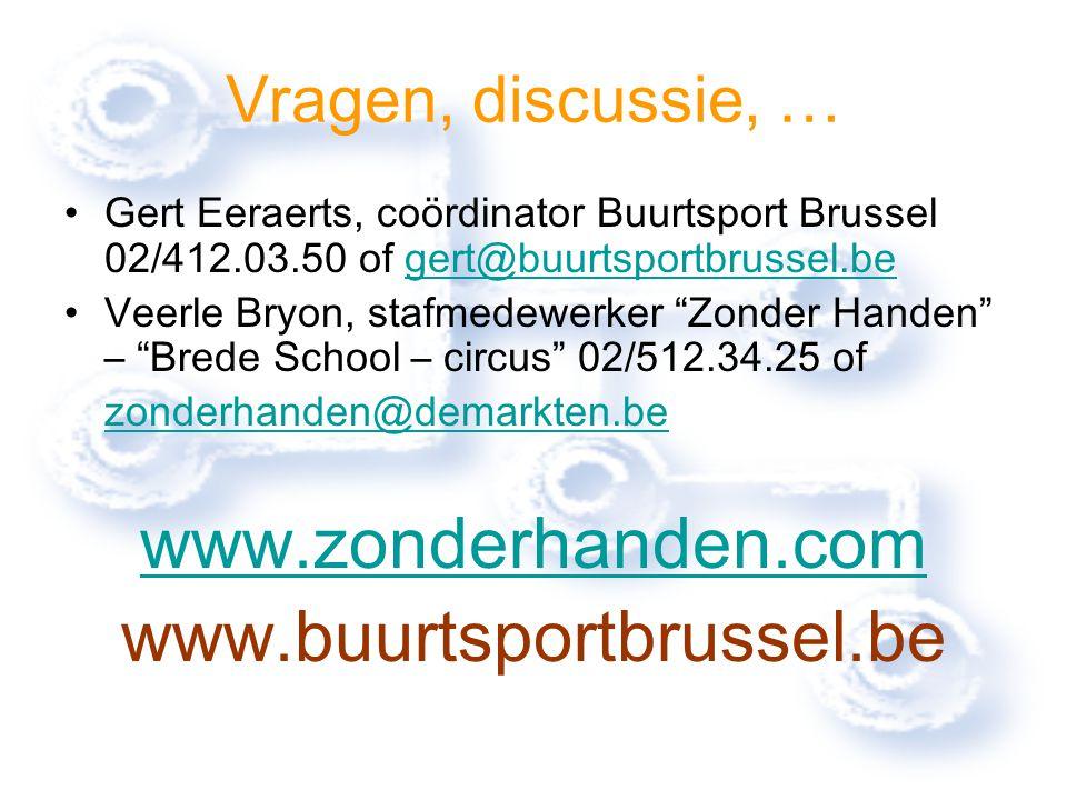 Vragen, discussie, … Gert Eeraerts, coördinator Buurtsport Brussel 02/412.03.50 of gert@buurtsportbrussel.begert@buurtsportbrussel.be Veerle Bryon, st