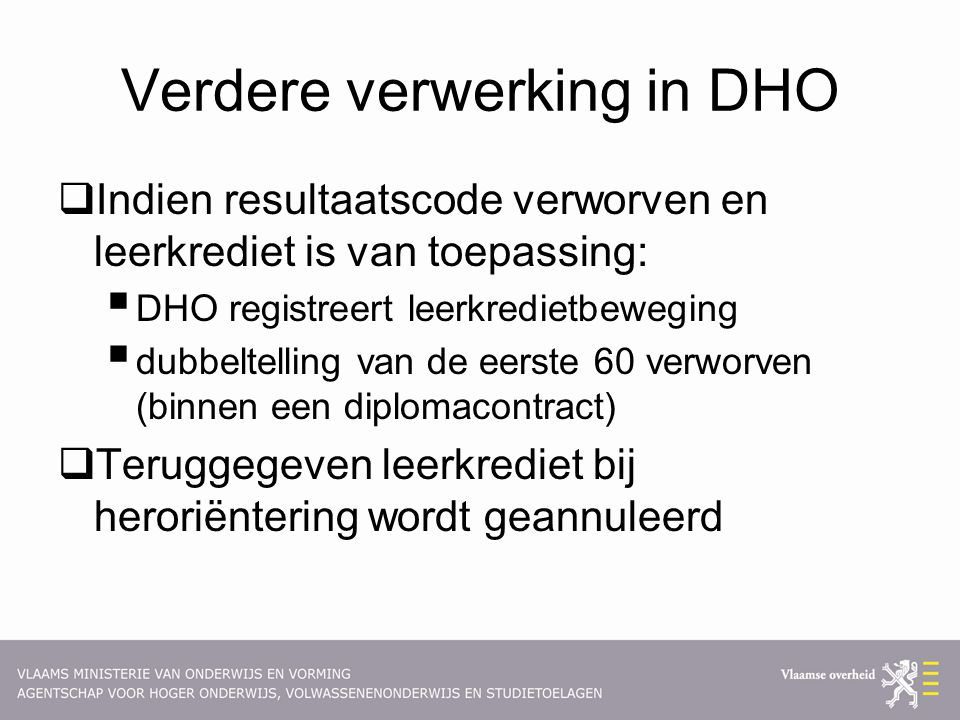 Verdere verwerking in DHO  Indien resultaatscode verworven en leerkrediet is van toepassing:  DHO registreert leerkredietbeweging  dubbeltelling va