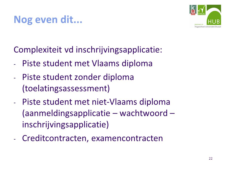 22 Nog even dit... Complexiteit vd inschrijvingsapplicatie: - Piste student met Vlaams diploma - Piste student zonder diploma (toelatingsassessment) -