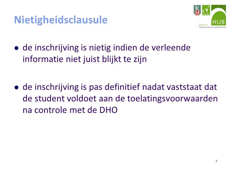 7 Nietigheidsclausule de inschrijving is nietig indien de verleende informatie niet juist blijkt te zijn de inschrijving is pas definitief nadat vaststaat dat de student voldoet aan de toelatingsvoorwaarden na controle met de DHO