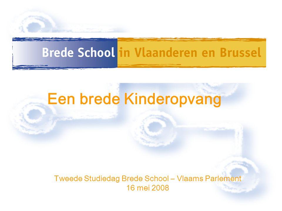 Tweede Studiedag Brede School – Vlaams Parlement 16 mei 2008 Een brede Kinderopvang