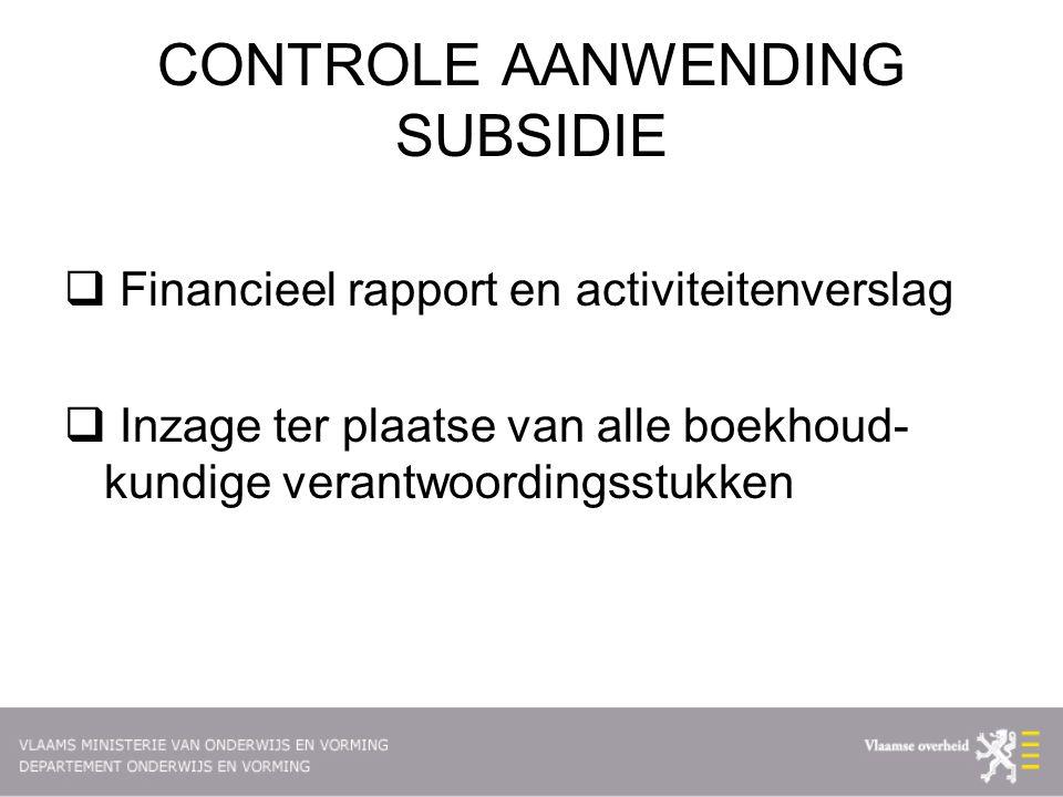 CONTROLE AANWENDING SUBSIDIE  Financieel rapport en activiteitenverslag  Inzage ter plaatse van alle boekhoud- kundige verantwoordingsstukken
