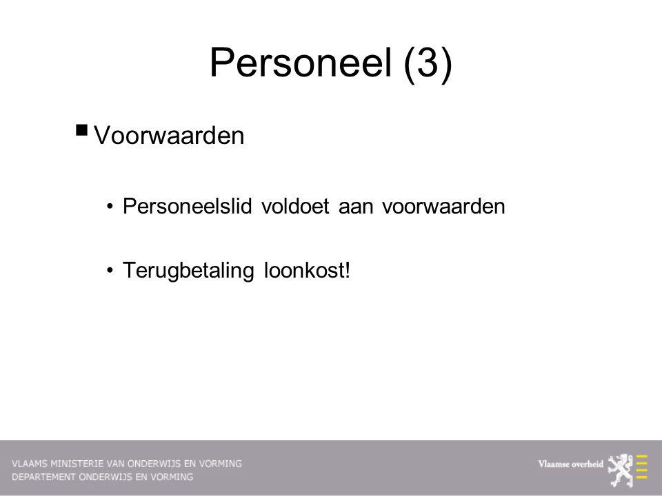 Personeel (3)  Voorwaarden Personeelslid voldoet aan voorwaarden Terugbetaling loonkost!